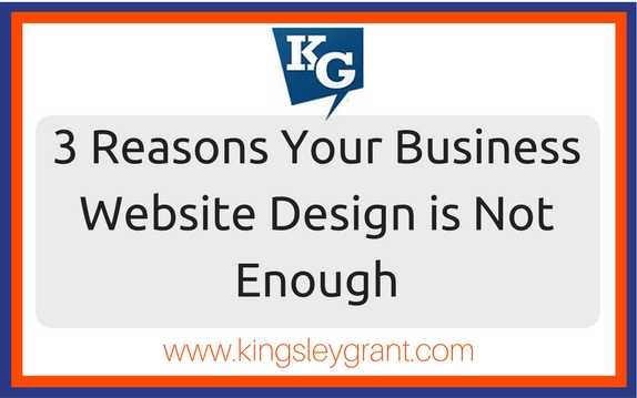 3 Reasons Your Business Website Design Is Not Enough