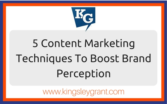 content-marketing-techniques-brand-awareness-kingsley-grant