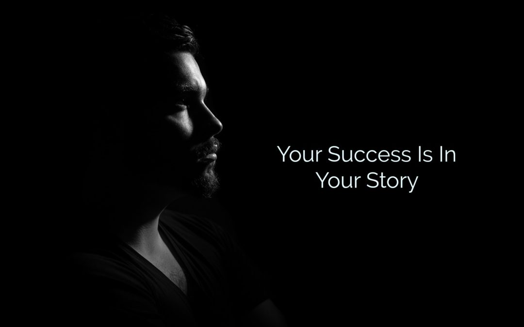 YOUR STORY HOLDS THE KEY TO YOUR SUCCESS